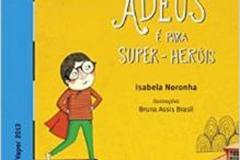Adeus é para super-heróis - Isabela Noronha