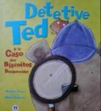 Detetive Ted e o caso dos biscoitos desaparecidos - Melanie Joyce