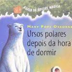 URSOS POLARES DEPOIS DA HORA DE DORMIR – Mary Pope Osborne
